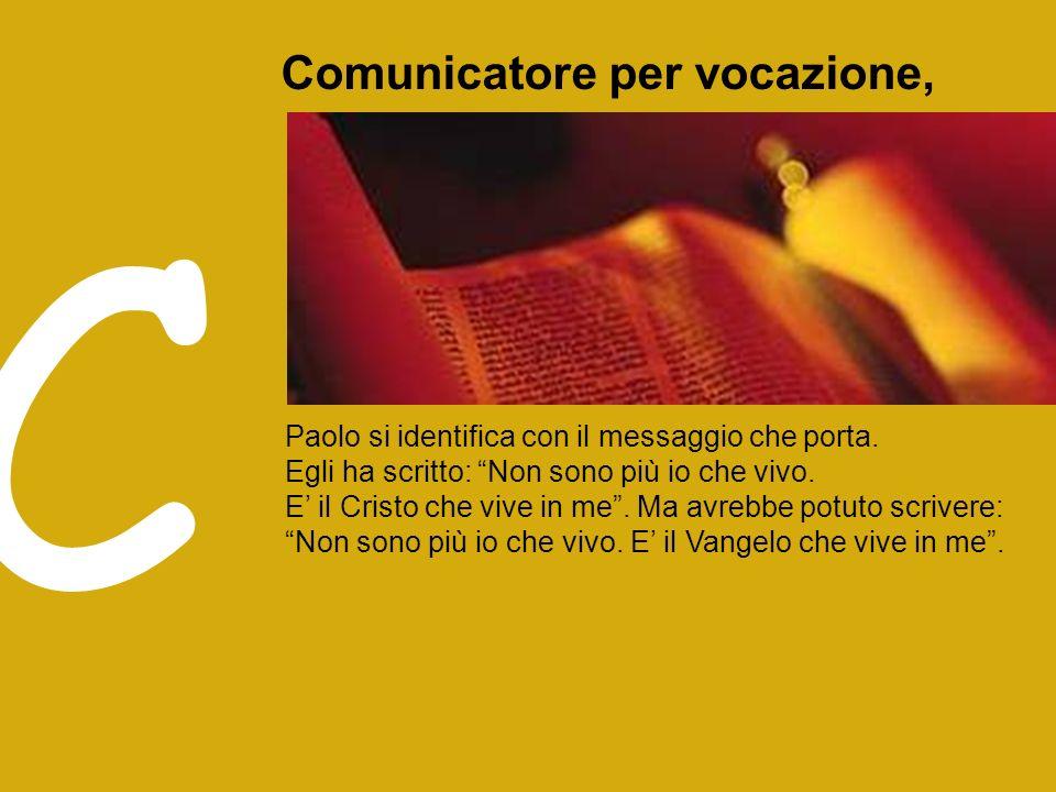 Comunicatore per vocazione, C Paolo si identifica con il messaggio che porta.