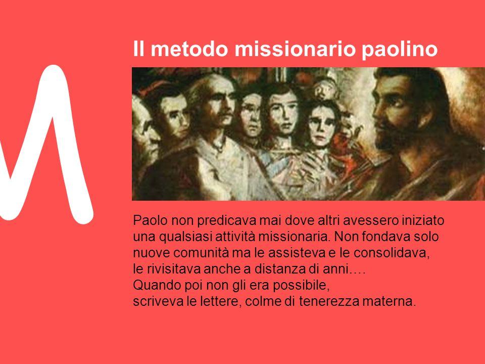 Il metodo missionario paolino M Paolo non predicava mai dove altri avessero iniziato una qualsiasi attività missionaria.