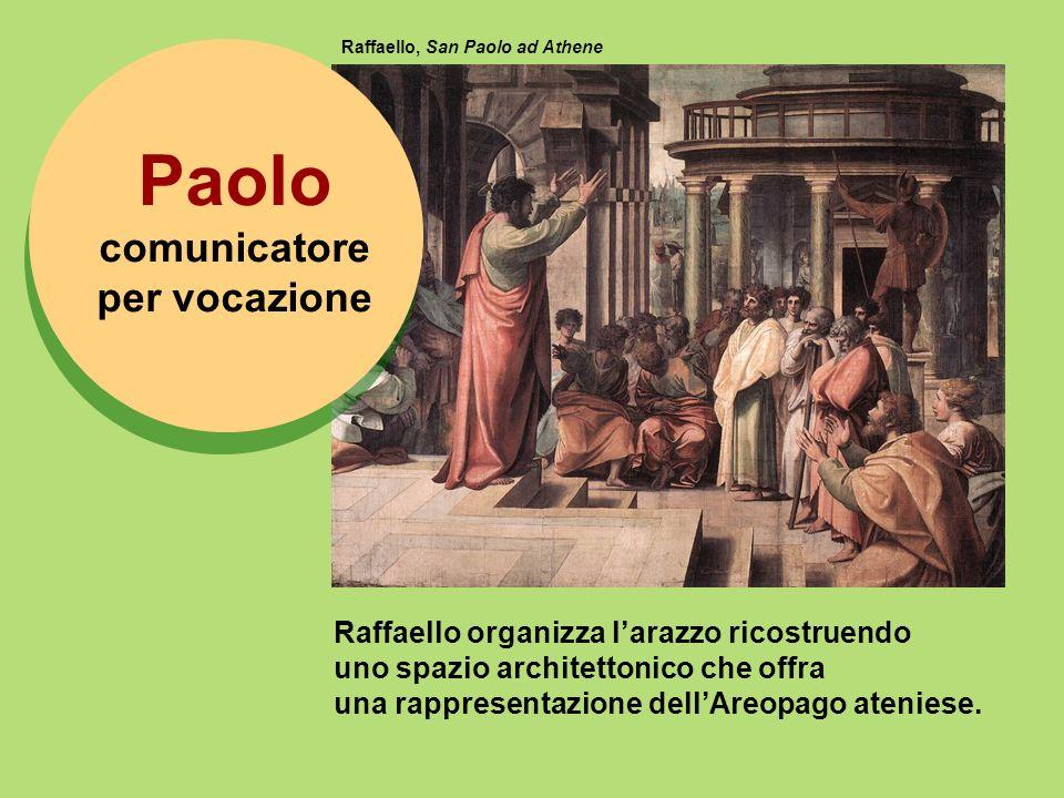 Raffaello, San Paolo ad Athene Raffaello organizza larazzo ricostruendo uno spazio architettonico che offra una rappresentazione dellAreopago ateniese