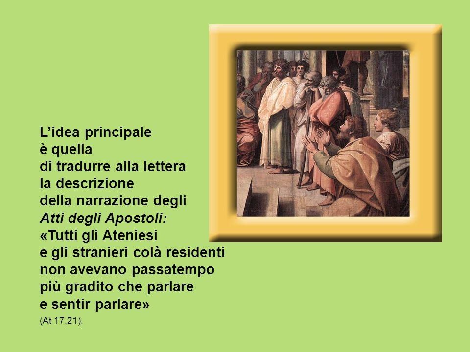 Lidea principale è quella di tradurre alla lettera la descrizione della narrazione degli Atti degli Apostoli: «Tutti gli Ateniesi e gli stranieri colà