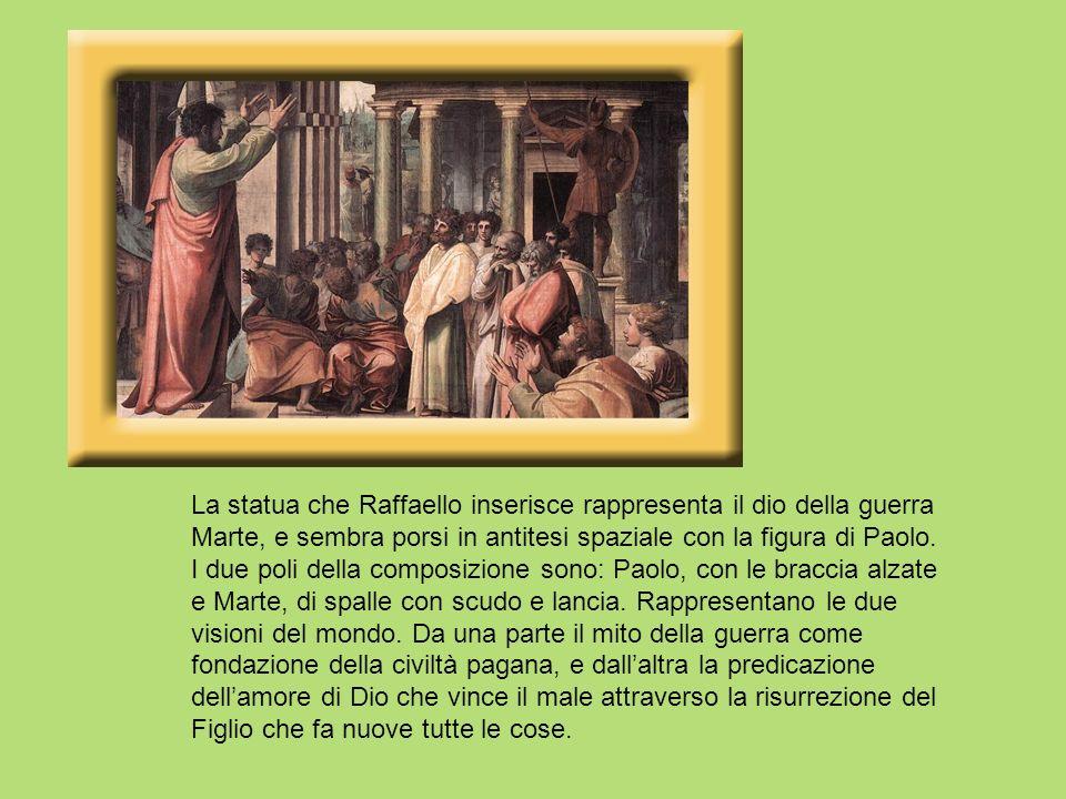 La statua che Raffaello inserisce rappresenta il dio della guerra Marte, e sembra porsi in antitesi spaziale con la figura di Paolo. I due poli della