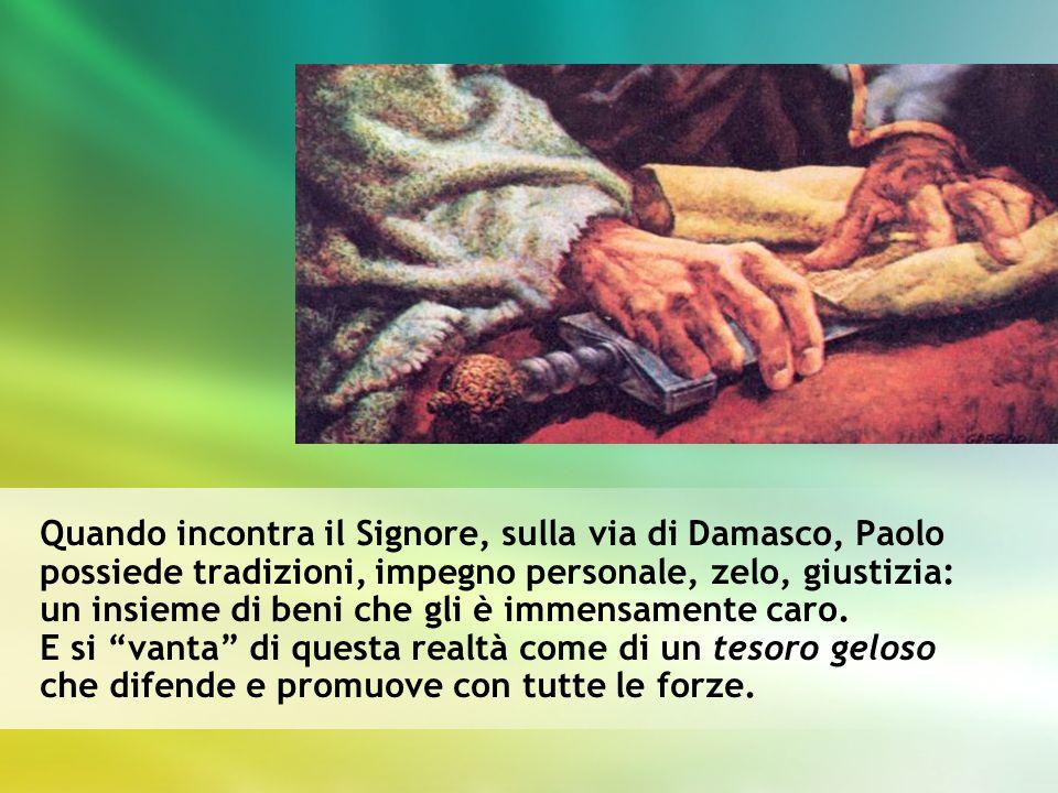 Quando incontra il Signore, sulla via di Damasco, Paolo possiede tradizioni, impegno personale, zelo, giustizia: un insieme di beni che gli è immensam