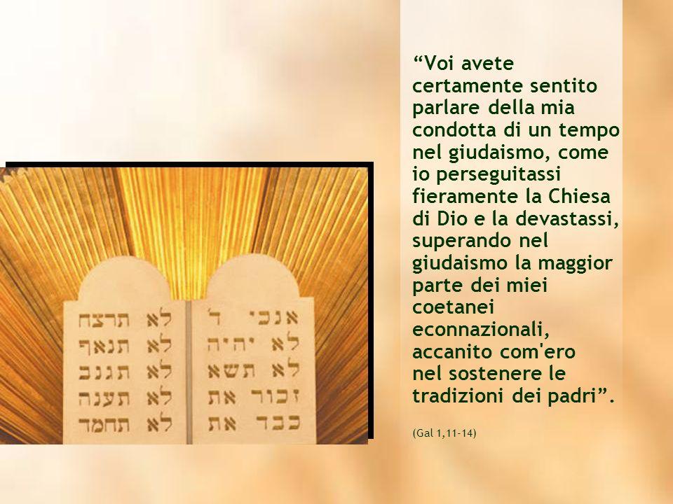 Voi avete certamente sentito parlare della mia condotta di un tempo nel giudaismo, come io perseguitassi fieramente la Chiesa di Dio e la devastassi,