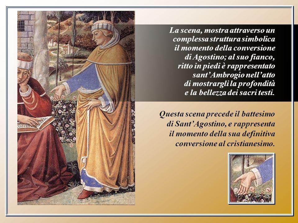 Questa scena precede il battesimo di SantAgostino, e rappresenta il momento della sua definitiva conversione al cristianesimo. La scena, mostra attrav