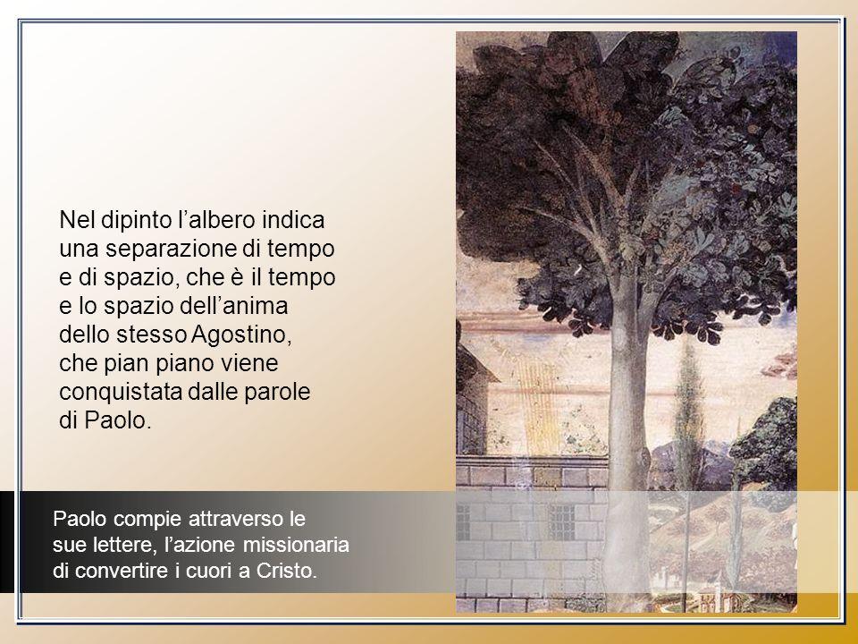 Nel dipinto lalbero indica una separazione di tempo e di spazio, che è il tempo e lo spazio dellanima dello stesso Agostino, che pian piano viene conq