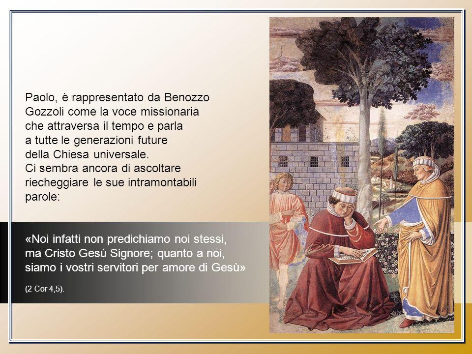 Paolo, è rappresentato da Benozzo Gozzoli come la voce missionaria che attraversa il tempo e parla a tutte le generazioni future della Chiesa universa
