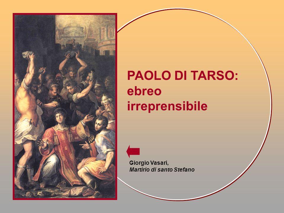 PAOLO DI TARSO: ebreo irreprensibile Giorgio Vasari, Martirio di santo Stefano