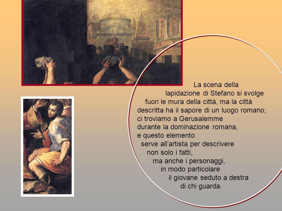 La scena della lapidazione di Stefano si svolge fuori le mura della città, ma la città descritta ha il sapore di un luogo romano; ci troviamo a Gerusa