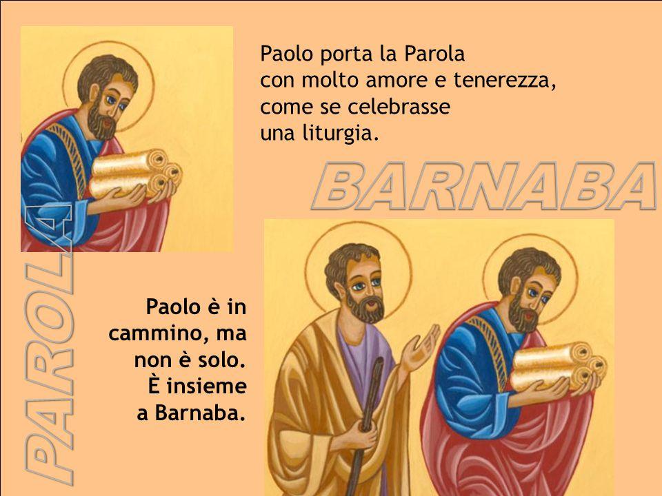 Paolo porta la Parola con molto amore e tenerezza, come se celebrasse una liturgia.