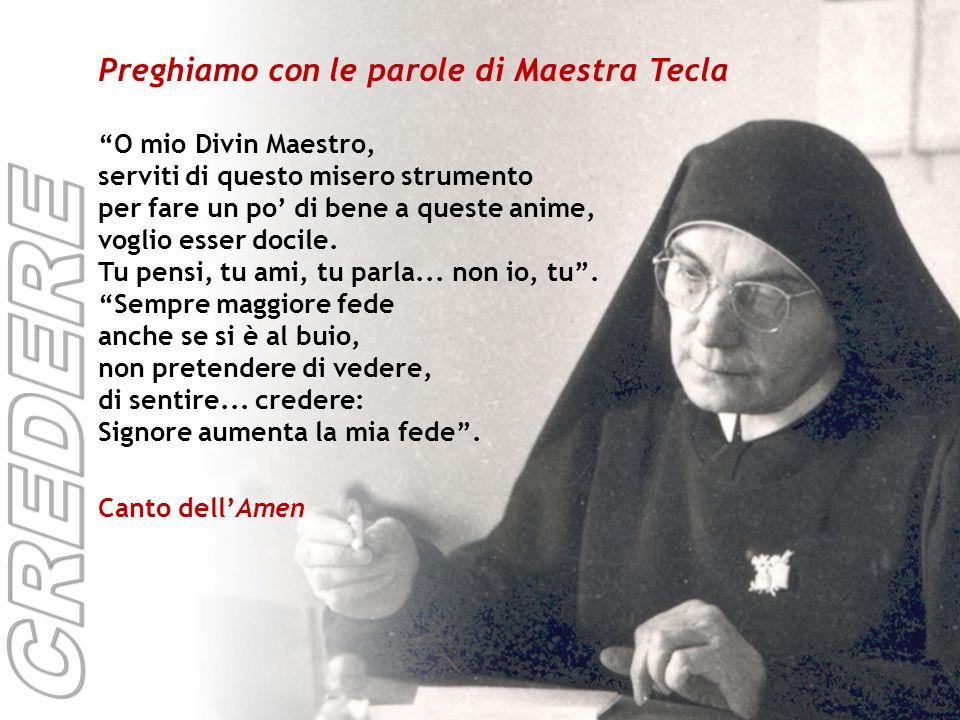 Preghiamo con le parole di Maestra Tecla O mio Divin Maestro, serviti di questo misero strumento per fare un po di bene a queste anime, voglio esser docile.