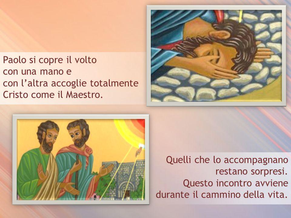 Paolo si copre il volto con una mano e con laltra accoglie totalmente Cristo come il Maestro.