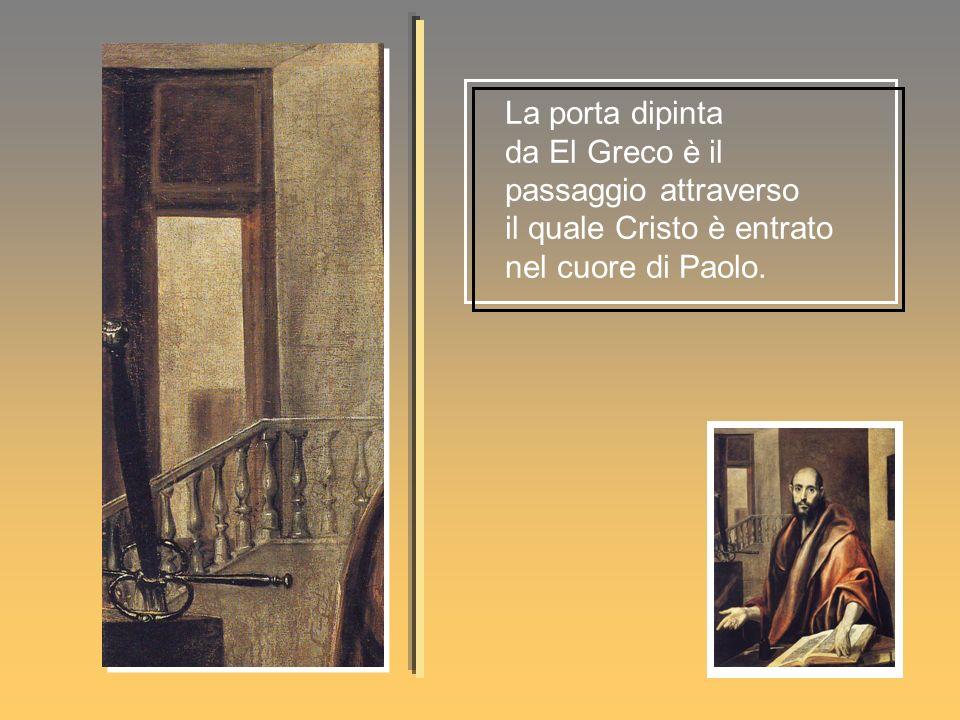 La porta dipinta da El Greco è il passaggio attraverso il quale Cristo è entrato nel cuore di Paolo.