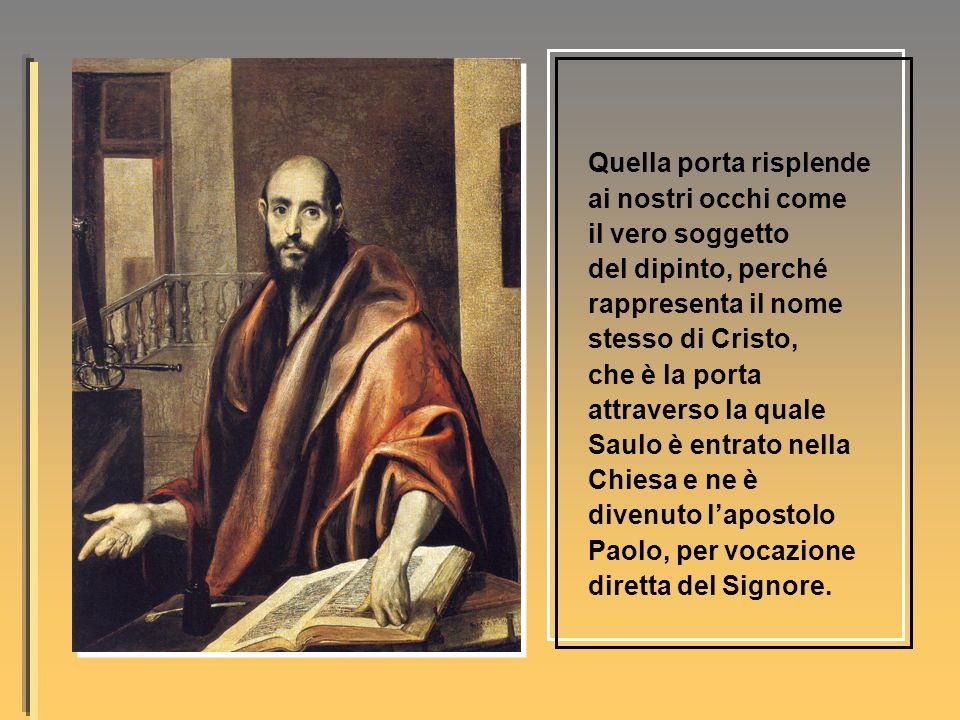 Quella porta risplende ai nostri occhi come il vero soggetto del dipinto, perché rappresenta il nome stesso di Cristo, che è la porta attraverso la qu