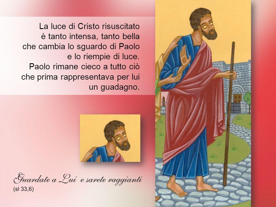 La luce di Cristo risuscitato è tanto intensa, tanto bella che cambia lo sguardo di Paolo e lo riempie di luce.