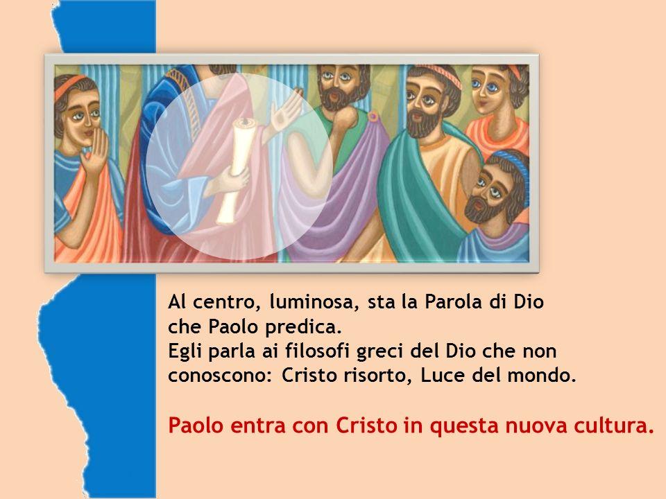 Al centro, luminosa, sta la Parola di Dio che Paolo predica.