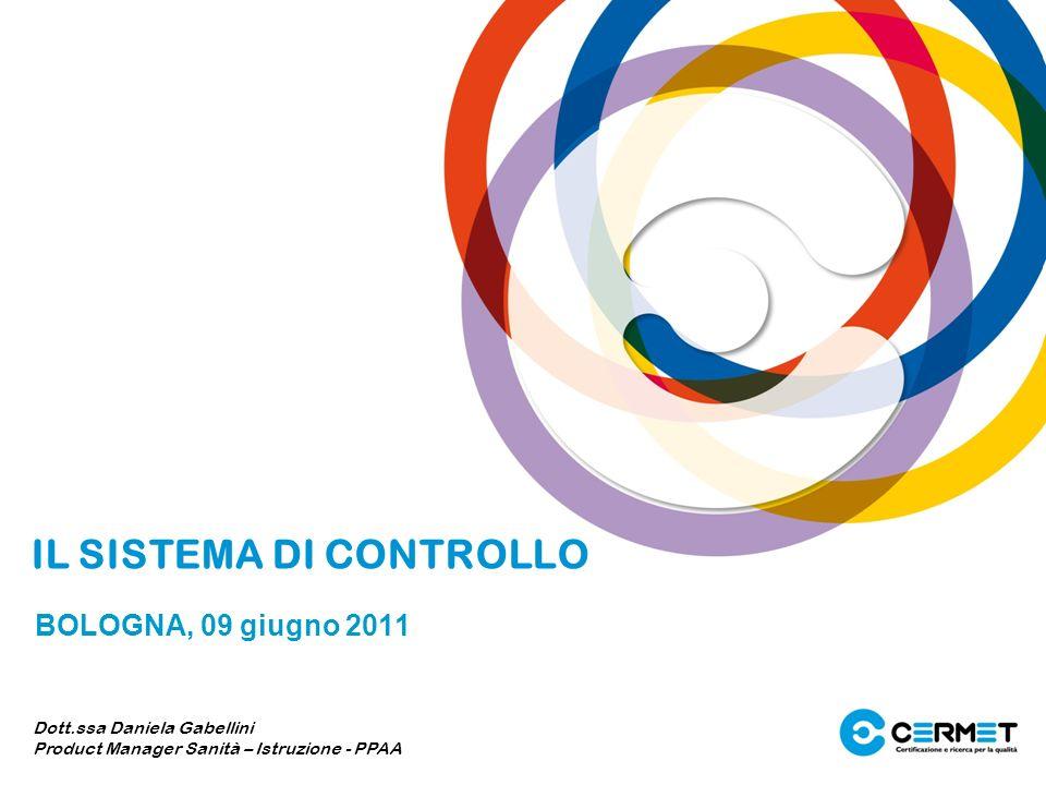 IL SISTEMA DI CONTROLLO BOLOGNA, 09 giugno 2011 Dott.ssa Daniela Gabellini Product Manager Sanità – Istruzione - PPAA