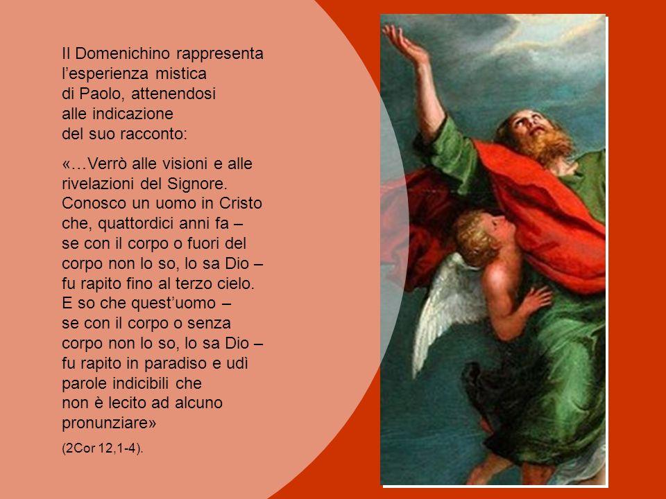 Il Domenichino rappresenta lesperienza mistica di Paolo, attenendosi alle indicazione del suo racconto: «…Verrò alle visioni e alle rivelazioni del Signore.