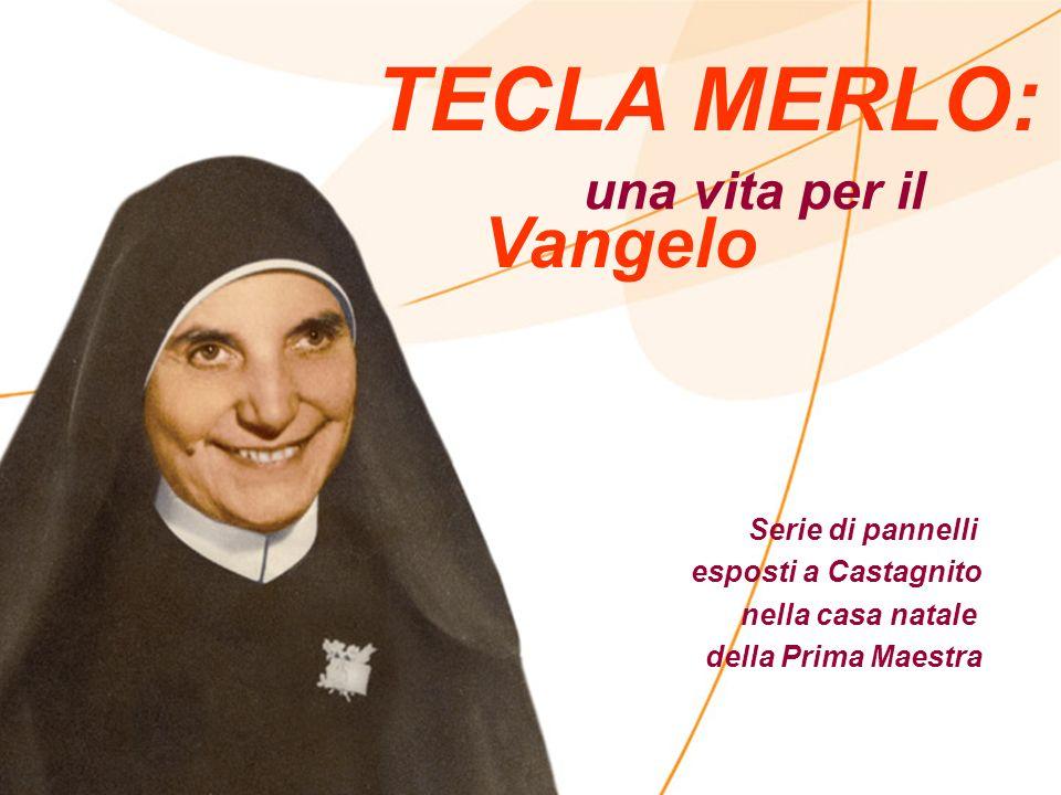 TECLA MERLO: una vita per il Vangelo Serie di pannelli esposti a Castagnito nella casa natale della Prima Maestra