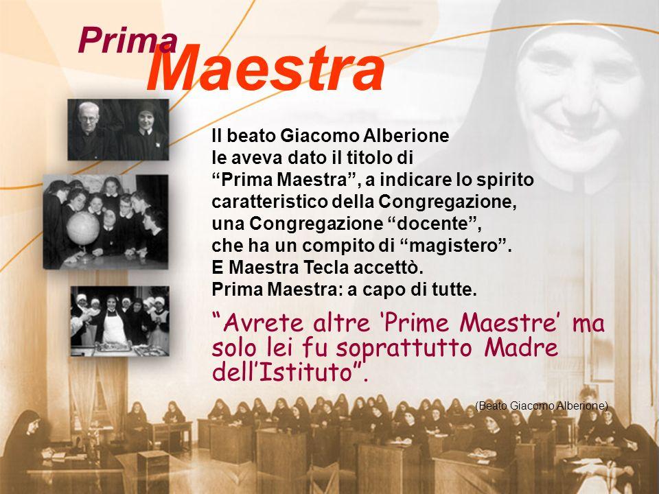 Maestra Prima Il beato Giacomo Alberione le aveva dato il titolo di Prima Maestra, a indicare lo spirito caratteristico della Congregazione, una Congregazione docente, che ha un compito di magistero.