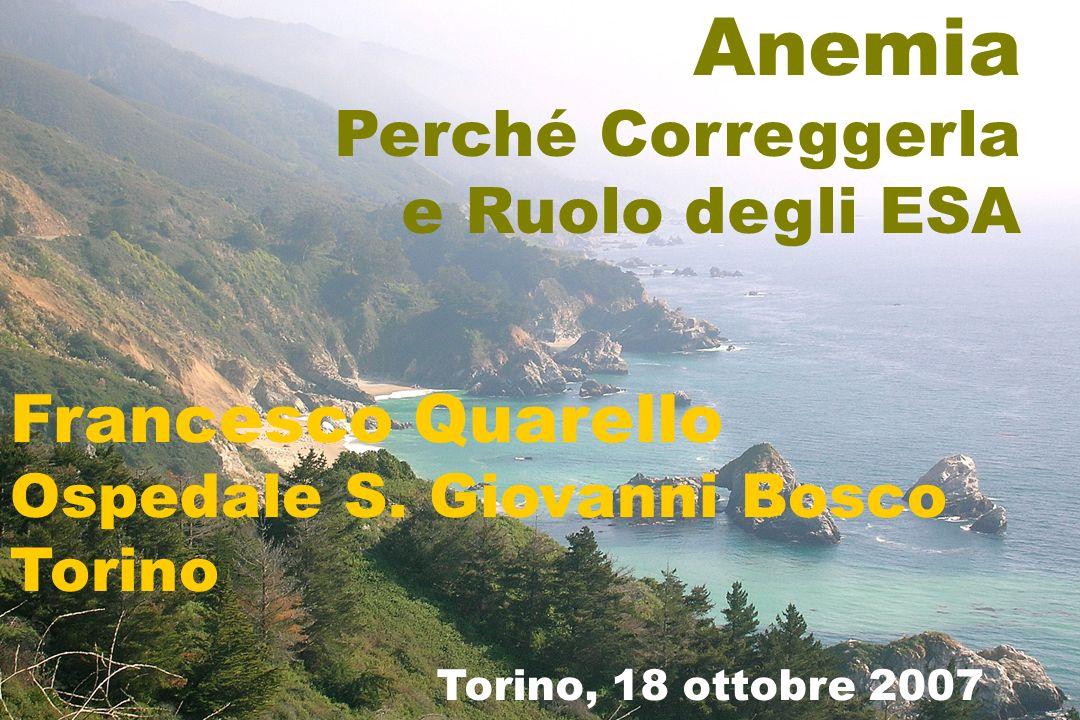 Anemia Perché Correggerla e Ruolo degli ESA Francesco Quarello Ospedale S. Giovanni Bosco Torino Torino, 18 ottobre 2007