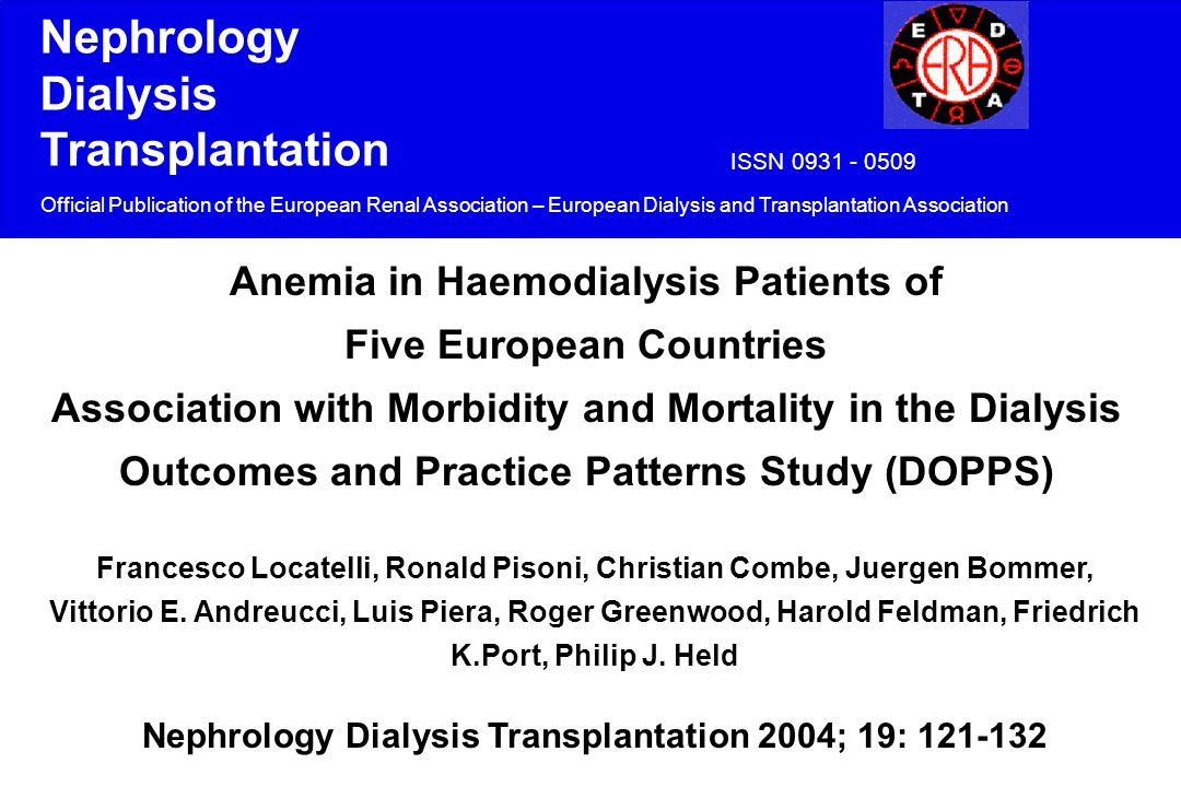 Anemia in Haemodialysis Patients of Five European Countries Association with Morbidity and Mortality in the Dialysis Outcomes and Practice Patterns Study (DOPPS) Francesco Locatelli, Ronald Pisoni, Christian Combe, Juergen Bommer, Vittorio E.