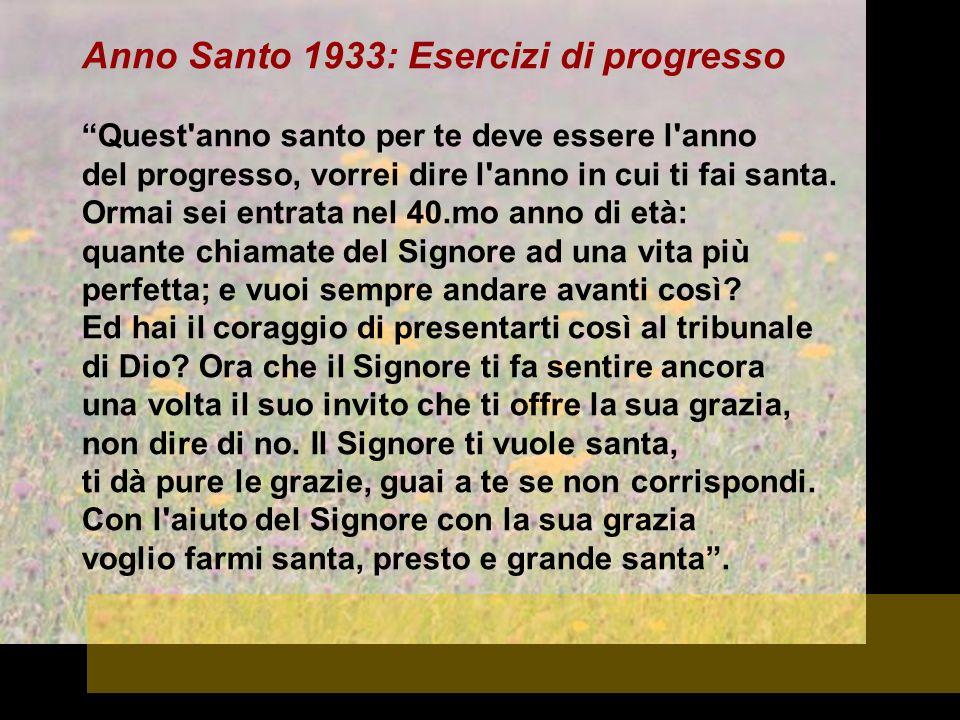 Anno Santo 1933: Esercizi di progresso Quest'anno santo per te deve essere l'anno del progresso, vorrei dire l'anno in cui ti fai santa. Ormai sei ent