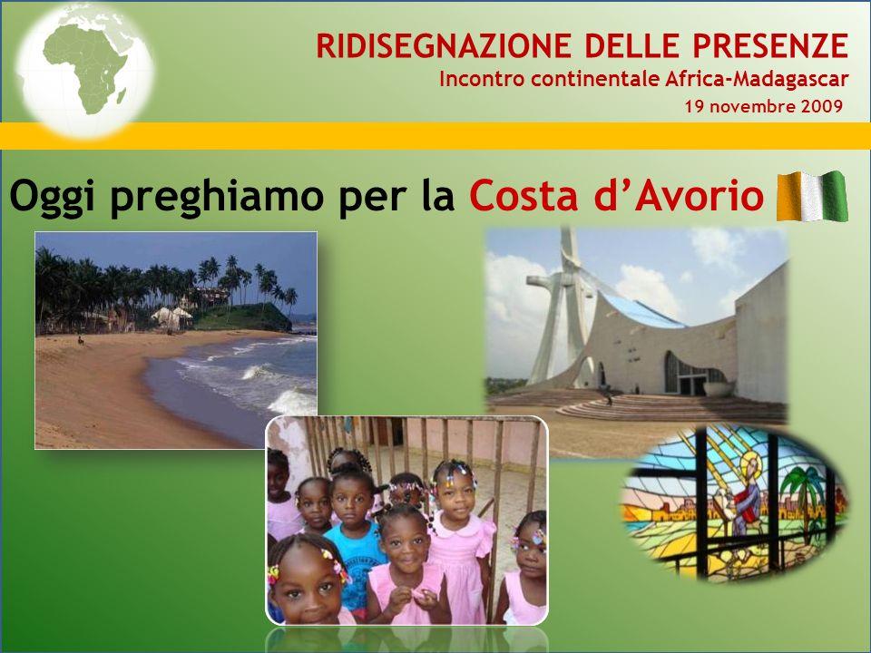 RIDISEGNAZIONE DELLE PRESENZE Incontro continentale Africa-Madagascar 19 novembre 2009 Oggi preghiamo per la Costa dAvorio
