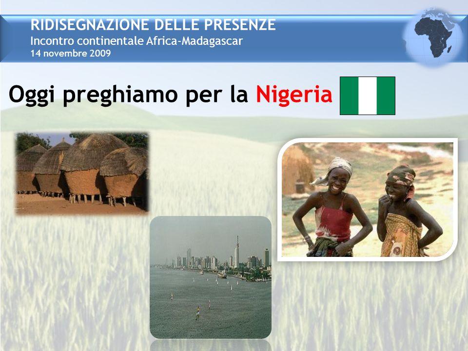 RIDISEGNAZIONE DELLE PRESENZE Incontro continentale Africa-Madagascar 14 novembre 2009 Oggi preghiamo per la Nigeria