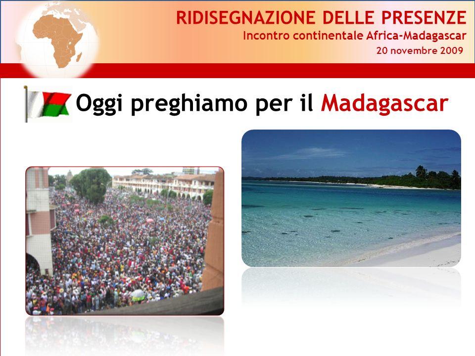 RIDISEGNAZIONE DELLE PRESENZE Incontro continentale Africa-Madagascar 20 novembre 2009 Oggi preghiamo per il Madagascar