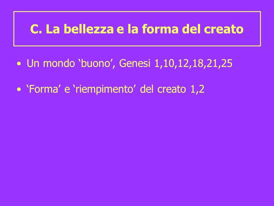 C. La bellezza e la forma del creato Un mondo buono, Genesi 1,10,12,18,21,25 Forma e riempimento del creato 1,2