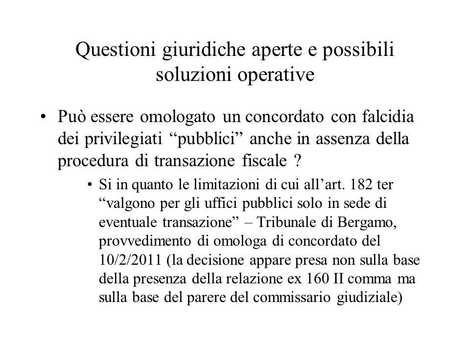Questioni giuridiche aperte e possibili soluzioni operative Può essere omologato un concordato con falcidia dei privilegiati pubblici anche in assenza della procedura di transazione fiscale .