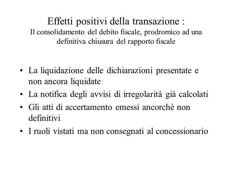 Effetti positivi della transazione : Il consolidamento del debito fiscale, prodromico ad una definitiva chiusura del rapporto fiscale La liquidazione
