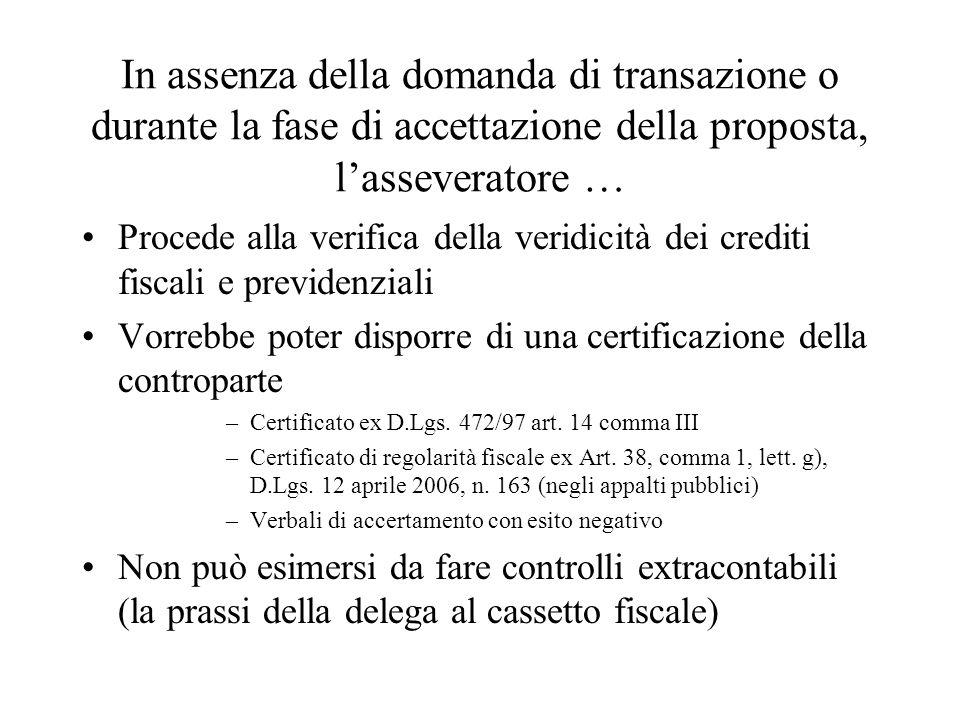In assenza della domanda di transazione o durante la fase di accettazione della proposta, lasseveratore … Procede alla verifica della veridicità dei crediti fiscali e previdenziali Vorrebbe poter disporre di una certificazione della controparte –Certificato ex D.Lgs.