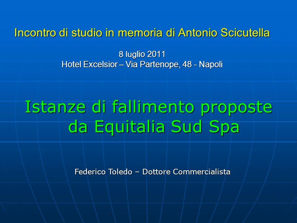 Incontro di studio in memoria di Antonio Scicutella 8 lug lio 2011 Hotel Excelsior – Via Partenope, 48 - Napoli Istanze di fallimento proposte da Equi