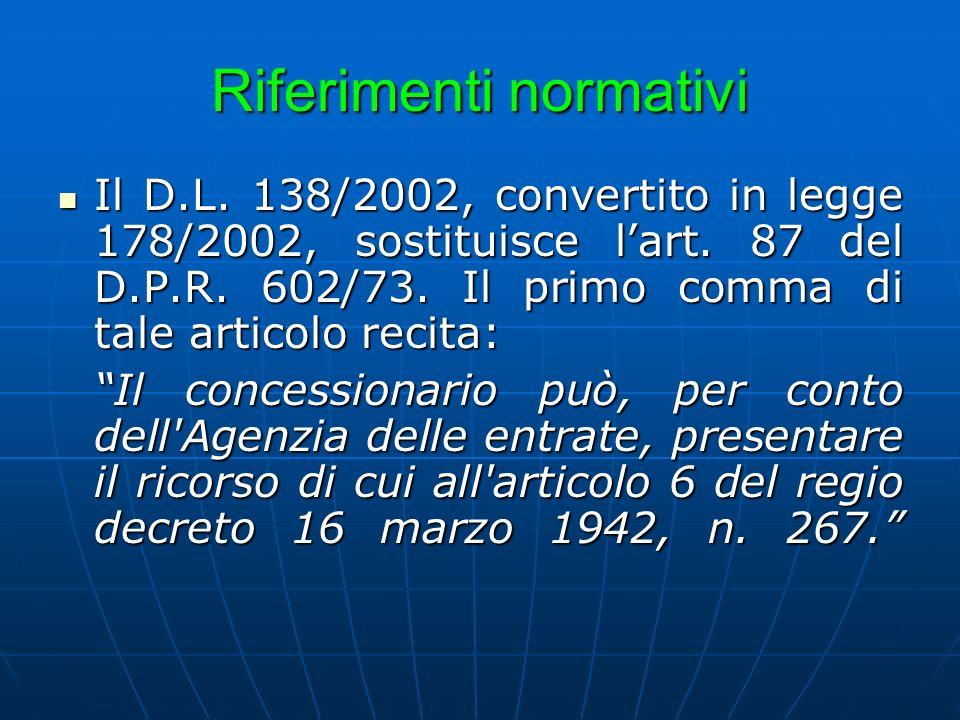 Riferimenti normativi Il D.L. 138/2002, convertito in legge 178/2002, sostituisce lart. 87 del D.P.R. 602/73. Il primo comma di tale articolo recita: