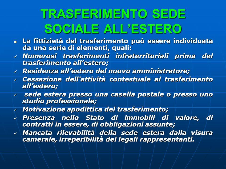 TRASFERIMENTO SEDE SOCIALE ALLESTERO La fittizietà del trasferimento può essere individuata da una serie di elementi, quali: La fittizietà del trasfer