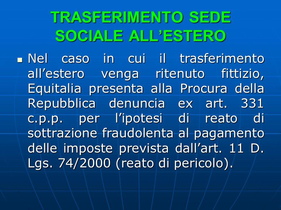 TRASFERIMENTO SEDE SOCIALE ALLESTERO Nel caso in cui il trasferimento allestero venga ritenuto fittizio, Equitalia presenta alla Procura della Repubblica denuncia ex art.