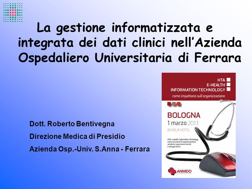 La gestione informatizzata e integrata dei dati clinici nellAzienda Ospedaliero Universitaria di Ferrara Dott. Roberto Bentivegna Direzione Medica di
