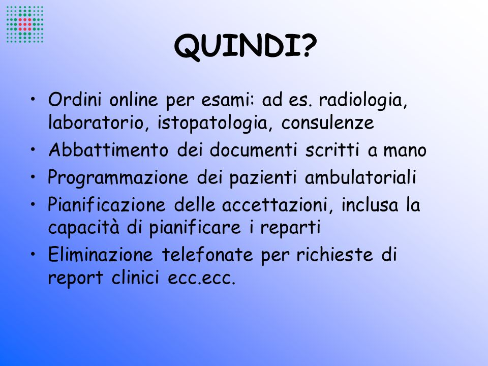 QUINDI? Ordini online per esami: ad es. radiologia, laboratorio, istopatologia, consulenze Abbattimento dei documenti scritti a mano Programmazione de