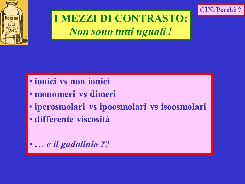 ionici vs non ionici monomeri vs dimeri iperosmolari vs ipoosmolari vs isoosmolari differente viscosità … e il gadolinio ?? CIN: Perchè ? I MEZZI DI C