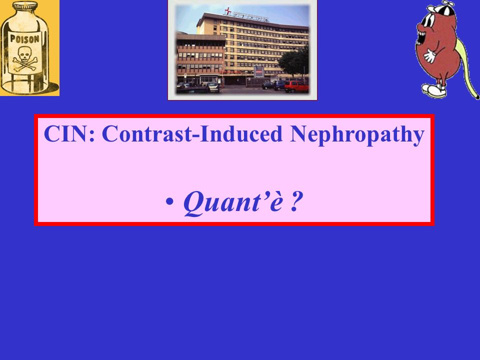 CIN: Contrast-Induced Nephropathy Quantè ?