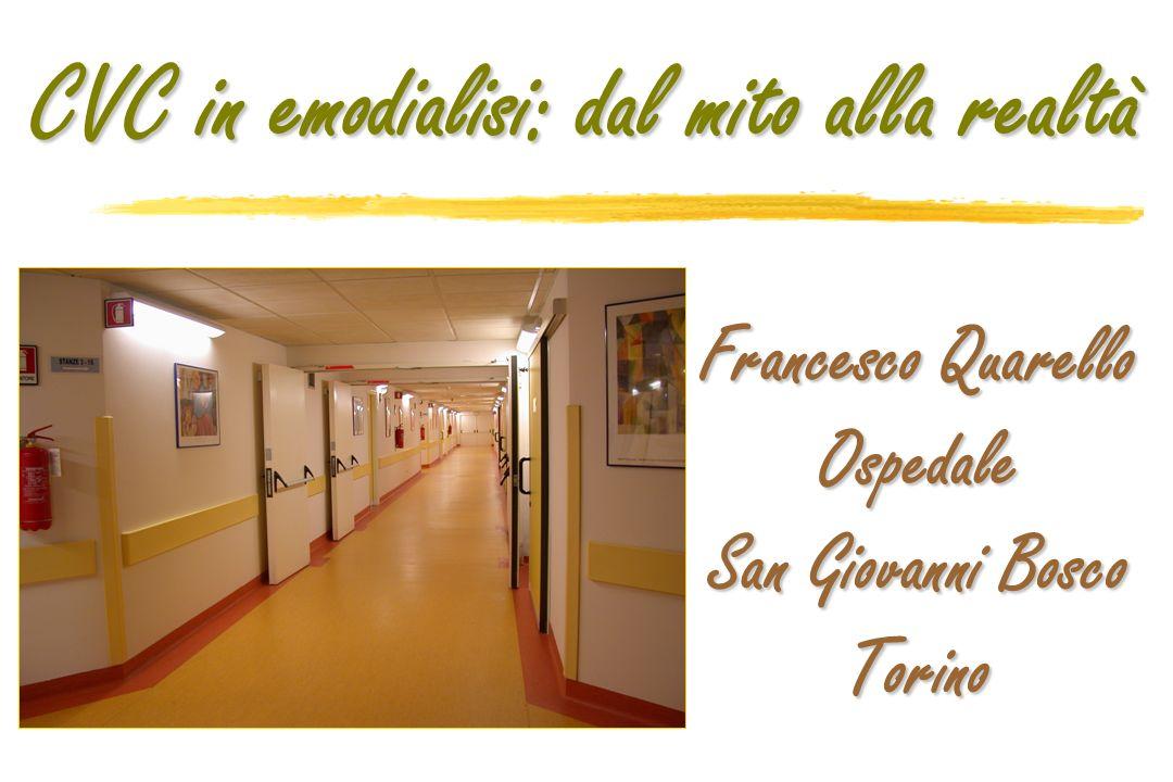 Francesco Quarello Ospedale San Giovanni Bosco Torino CVC in emodialisi: dal mito alla realtà