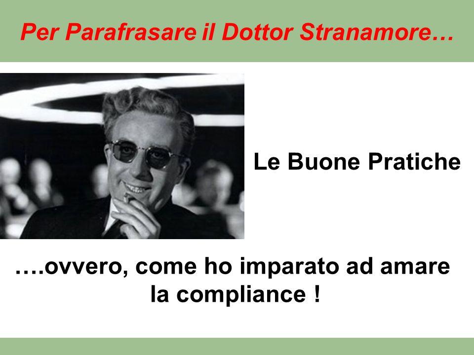 Per Parafrasare il Dottor Stranamore… Le Buone Pratiche ….ovvero, come ho imparato ad amare la compliance !