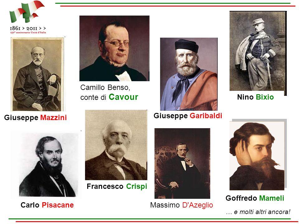 Giuseppe Mazzini Camillo Benso, conte di Cavour Giuseppe Garibaldi Nino Bixio Carlo Pisacane Francesco Crispi Massimo D'Azeglio Goffredo Mameli … e mo