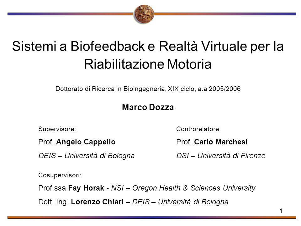 1 Sistemi a Biofeedback e Realtà Virtuale per la Riabilitazione Motoria Dottorato di Ricerca in Bioingegneria, XIX ciclo, a.a 2005/2006 Marco Dozza Su