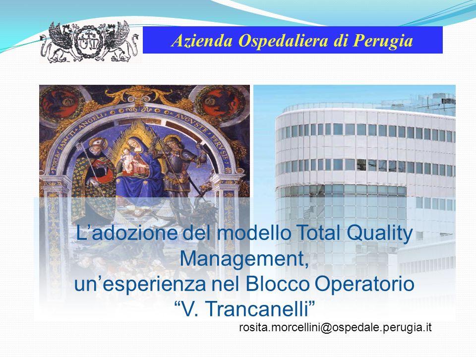 Ladozione del modello Total Quality Management, unesperienza nel Blocco Operatorio V. Trancanelli Azienda Ospedaliera di Perugia rosita.morcellini@osp
