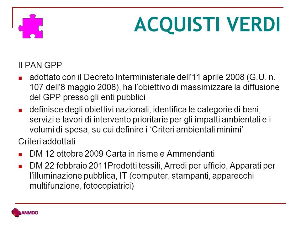 ACQUISTI VERDI Il PAN GPP adottato con il Decreto Interministeriale dell'11 aprile 2008 (G.U. n. 107 dell'8 maggio 2008), ha lobiettivo di massimizzar