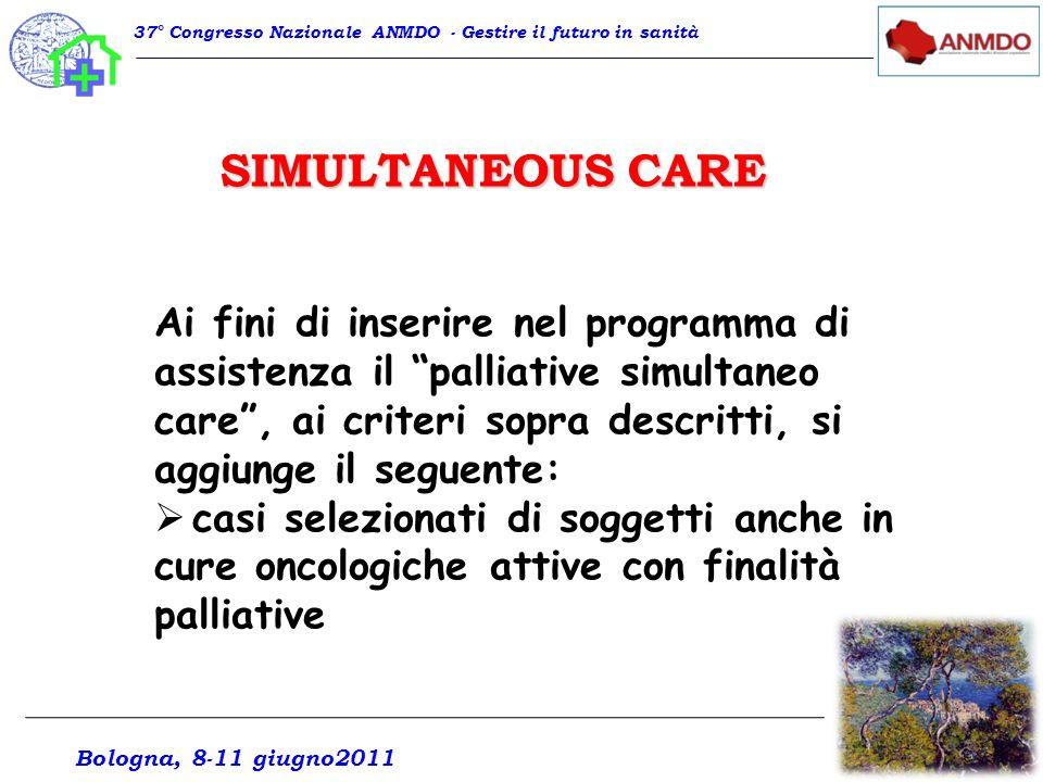 SIMULTANEOUS CARE 37° Congresso Nazionale ANMDO - Gestire il futuro in sanità Ai fini di inserire nel programma di assistenza il palliative simultaneo