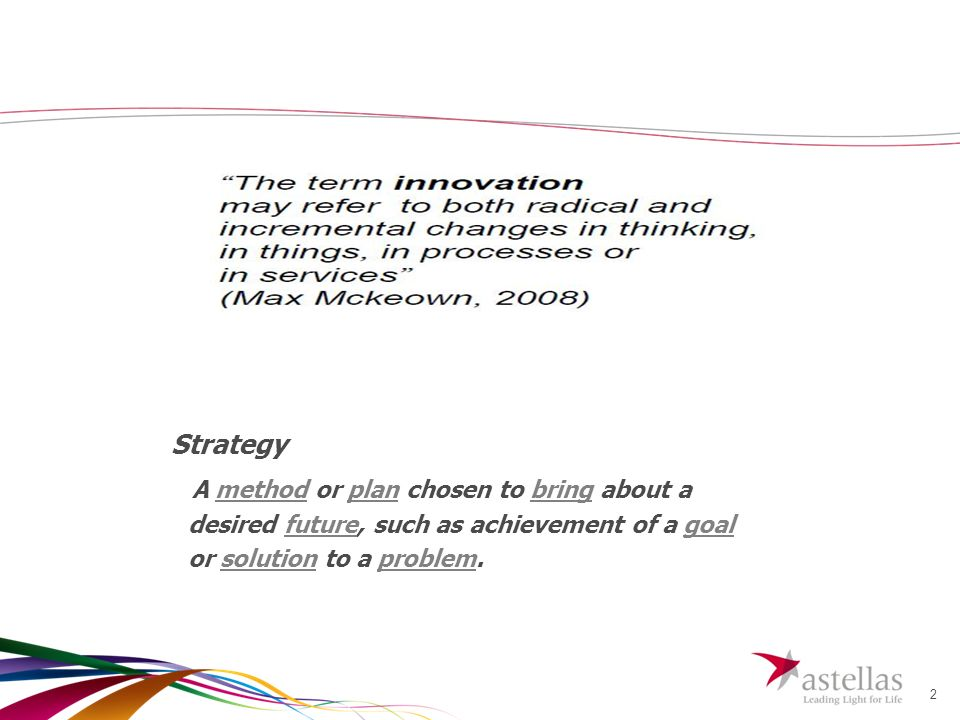 2 Strategy A method or plan chosen to bring about a desired future, such as achievement of a goal or solution to a problem.methodplanbringfuturegoalsolutionproblem