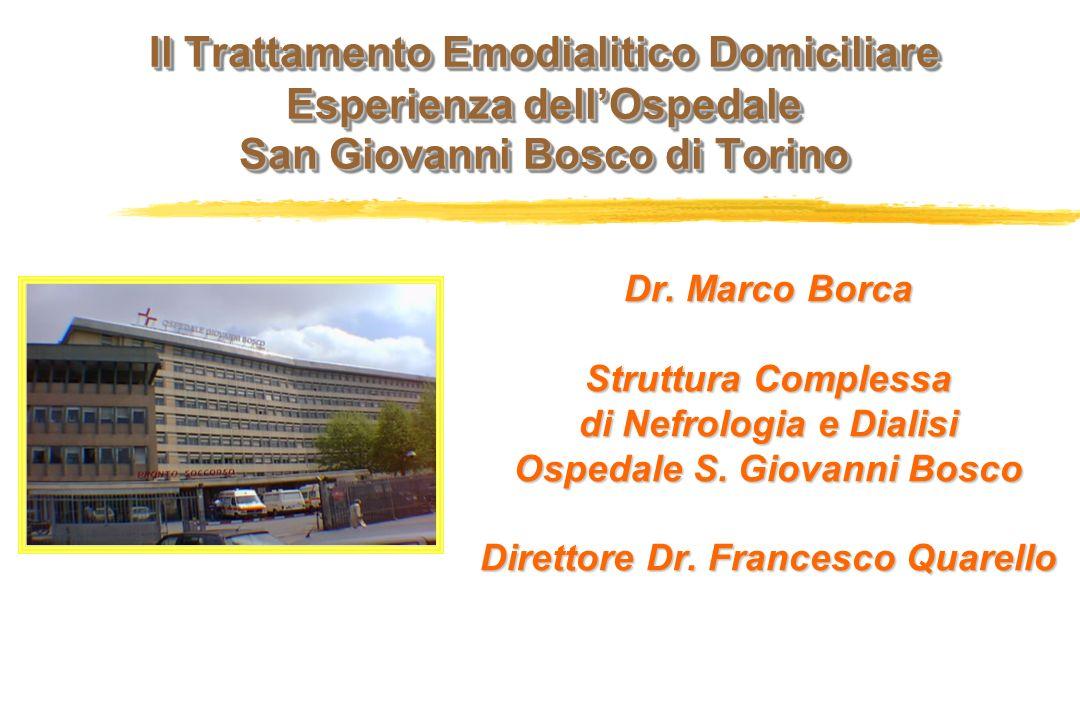 Il Trattamento Emodialitico Domiciliare Esperienza dellOspedale San Giovanni Bosco di Torino Dr. Marco Borca Struttura Complessa di Nefrologia e Diali